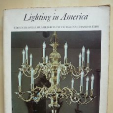 Libros de segunda mano: LIGHTING IN AMERICA, FROM COLONIAL RUSHLIGTS TO VICTORIAN CHANDELIERS. LAWRENCE S. COOKE. Lote 33645222