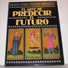 Libros de segunda mano: EL ARTE DE PREDECIR EL FUTURO -YACINTO YARIA - SUSANA BARBAGLIA. Lote 33650608