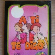 Libros de segunda mano: A TI TE DIGO - POR MIGUEL ORTEGA RIQUELME. Lote 33668969