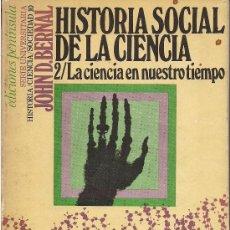 Libros de segunda mano: JOHN D. BERNAL: HISTORIA SOCIAL DE LA CIENCIA 2. LA CIENCIA EN NUESTRO TIEMPO . Lote 57885952