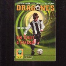 Libros de segunda mano: DRAGONES /POR: ROB CHILDS , UN CHUT A CIEGAS ( LIBRO JUVENIL, AVENTURA DE FUTBOL ). Lote 33759775