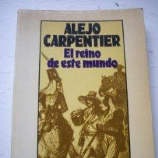 Libros de segunda mano: ALEJO CARPENTIER: EL REINO DE ESTE MUNDO, ED.SEIX BARRAL - BOLSILLO 1983. Lote 33767967