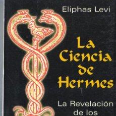 Libros de segunda mano: LIBRO DE LA EDITO, HUMANITAS - LA CIENCIA DE HERMES - REVELACIÓN SUPREMOS SECRETOS ELIPHAS LEVI 199. Lote 120996670