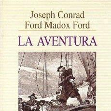 Libros de segunda mano: JOSEPH CONRAD & FORD MADOX FORD LA AVENTURA ED. DEBATE 1997 1ª EDICIÓN * NOVELA DE PIRATAS BÉRTOLO .. Lote 33841799