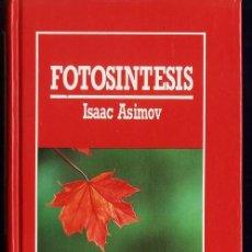 Libros de segunda mano: FOTOSINTESIS - ISAAC ASIMOV - TAPAS DURAS - ED.ORBIS - AÑO 1985 - R- AT. Lote 33923867