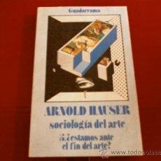 Libros de segunda mano: ARNOLD HAUSER. SOCIOLOGIA DEL ARTE. 5 ¿ESTAMOS ANTE EL FIN DEL ARTE? GUADARRAMA. Lote 33940119