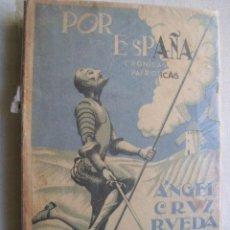 Libros de segunda mano: POR ESPAÑA. CRÓNICAS PATRIÓTICAS. CRUZ RUEDA, ÁNGEL. 1937. Lote 288405368