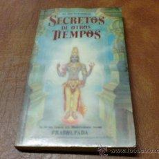 Libros de segunda mano: LIBRO : SECRETOS DE OTROS TIEMPOS (SU DIVINA GRACIA A.C.BHAKTIVEDANTA SWAMI ). Lote 34188736