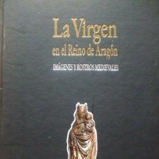Libros de segunda mano: LA VIRGEN EN EL REINO DE ARAGON, IMAGENES Y ROSTROS MEDIEVALES, DOMINGO J. BUESA CONDE. Lote 34262865