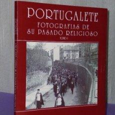 Libros de segunda mano: PORTUGALETE. FOTOGRAFÍAS DE SU PASADO RELIGIOSO. TOMO I. . Lote 34085104