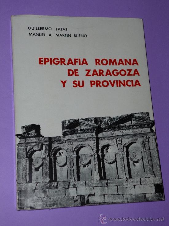 EPIGRAFÍA ROMANA DE ZARAGOZA Y SU PROVINCIA.(E. R. Z. ) (Libros de Segunda Mano - Ciencias, Manuales y Oficios - Otros)