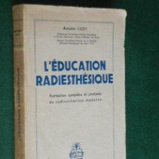 Libros de segunda mano: RADIESTESIA: L'EDUCATION RADIESTHESIQUE, DE ANTOINE LUZY (EN FRANCES). Lote 34331712