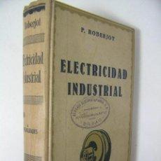 Libros de segunda mano: ELEMENTOS DE ELECTRICIDAD INDUSTRIAL I, ROBERJOT, 1944,GUSTAVO GILI ED, REF TECNICOS C6. Lote 34339309