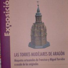 Libros de segunda mano: LAS TORRES MUDEJARES DE ARAGÓN EXPOSICIÓN DE MAQUETAS ARTESANALES IBERCAJA 2003. Lote 34346935