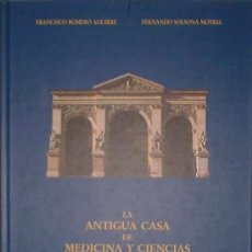 Libros de segunda mano: LA ANTIGUA CASA DE MEDICINA Y CIENCIAS DE ZARAGOZA - FRANCISCO ROMERO, FERNANDO SOLSONA 1994. Lote 34347189