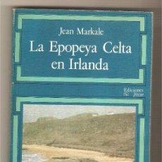 Libros de segunda mano: LA EPOPEYA CELTA EN IRLANDA .- JEAN MARKALE. Lote 34352465