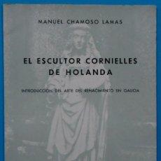 Libros de segunda mano: EL ESCULTOR CORNIELLES DE HOLANDA. MANUEL CHAMOSO LAMAS. IMPRENTA MORET, LA CORUÑA 1975. Lote 58235603