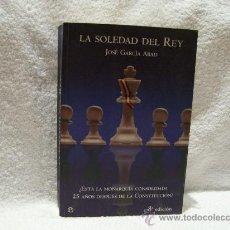 Libros de segunda mano: LA SOLEDAD DEL REY, JOSÉ GARCÍA ABAD. ED. LA ESFERA DE LOS LIBROS. (HISTORIA BS1). Lote 34460487
