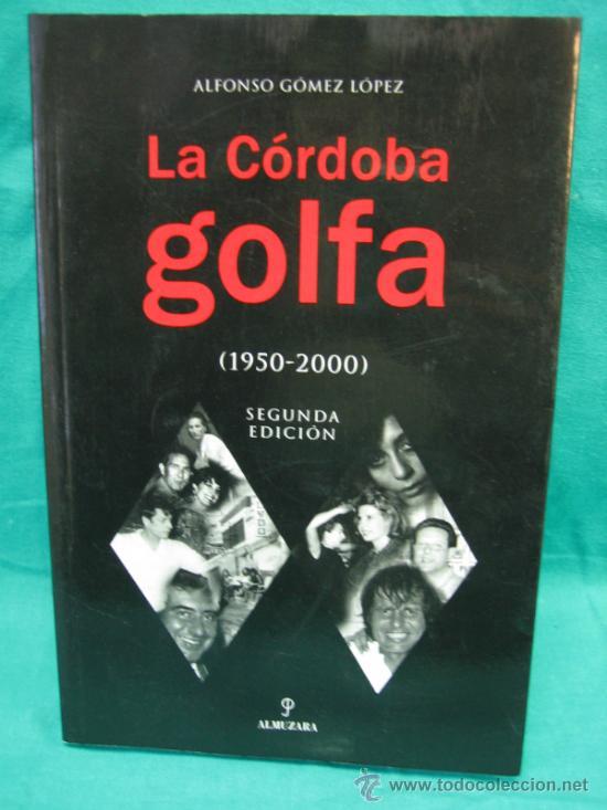 LA CORDOBA GOLFA POR ALFONSO GOMEZ LOPEZ 2007 (Libros de Segunda Mano - Pensamiento - Otros)