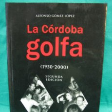 Libros de segunda mano: LA CORDOBA GOLFA POR ALFONSO GOMEZ LOPEZ 2007. Lote 34812544