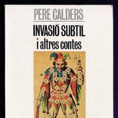 Libros de segunda mano: INVASIO SUBTIL I ALTRES CONTES - PERE CALDERS - EDICIONS 62 - AÑO 1982 - AT. Lote 34576344
