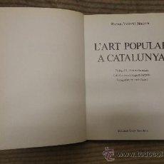 Libros de segunda mano: 2024- L'ART POPULAR A CATALUNYA. RAMON VIOLANT I SIMORRA. EDIT. EDICIONS 62. 1984.. Lote 53970590