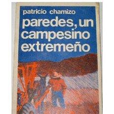 Libros de segunda mano: PAREDES, UN CAMPESINO EXTREMEÑO, POR PATRICIO CHAMIZO.. Lote 34619415