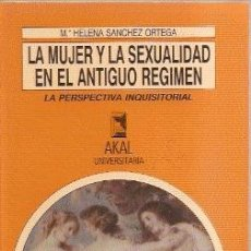 Libros de segunda mano: LA MUJER Y LA SEXUALIDAD EN EL ANTIGUO RÉGIMEN. LA PERSPECTIVA INQUISITORIAL /// SÁNCHEZ ORTEGA. Lote 34634013
