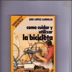 Libros de segunda mano: LUIS LOPEZ CARRILLO COMO CUIDAR Y UTILIZAR LA BICICLETA BIBLIOTECA PRACTICA CARALT T. Lote 34666145