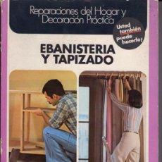 Libros de segunda mano: EBANISTERIA Y TAPIZADO - ENCICLOPEDIA CEAC DEL BRICOLAJE. Lote 34679882