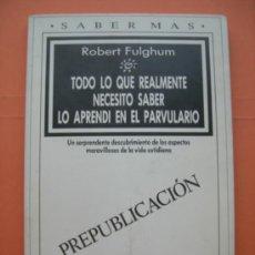 Libros de segunda mano: TODO LO QUE REALMENTE NECESITO SABER LO APRENDÍ EN EL PARVULARIO - ROBERT FULGHUM -. Lote 34750280