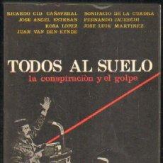 Libros de segunda mano: TODOS AL SUELO. LA CONSPIRACION Y EL GOLPE (A-GOLPE-049). Lote 34764957