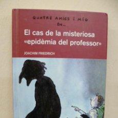 Libros de segunda mano: CUATRE AMICS I MIG EN EL CAS DE LA MISTERIOSA 'EPIDEMIA DEL PROFESSOR ' 2005, 228 PAG, (EN CATALÁ). Lote 34825486