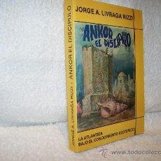Libros de segunda mano: ANKOR, EL DISCIPULO, JORGE A. LIVRAGA RIZZI. ED. NA. (PARACIENCIAS C12). Lote 34862074