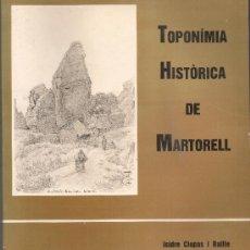 Libros de segunda mano: TOPONIMIA HISTORICA DE MARTORELL / I. CLOPAS. MARTORELL : AJUNTAMENT, 1991. 23X19CM. 150 P. + PLANOL. Lote 34953792