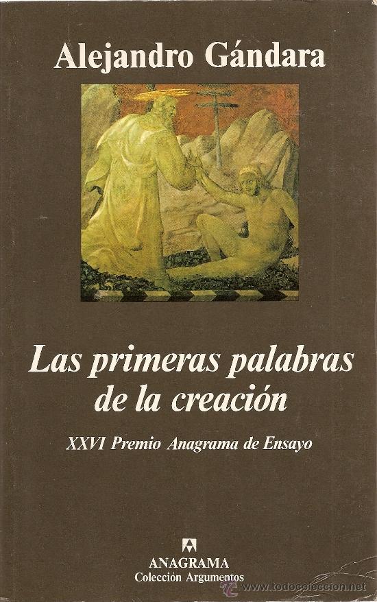LAS PRIMERAS PALABRAS DE LA CREACIÓN DE ALEJANDRO GÁNDARA (PREMIO ANAGRAMA ENSAYO 1998) (Libros de Segunda Mano - Pensamiento - Otros)