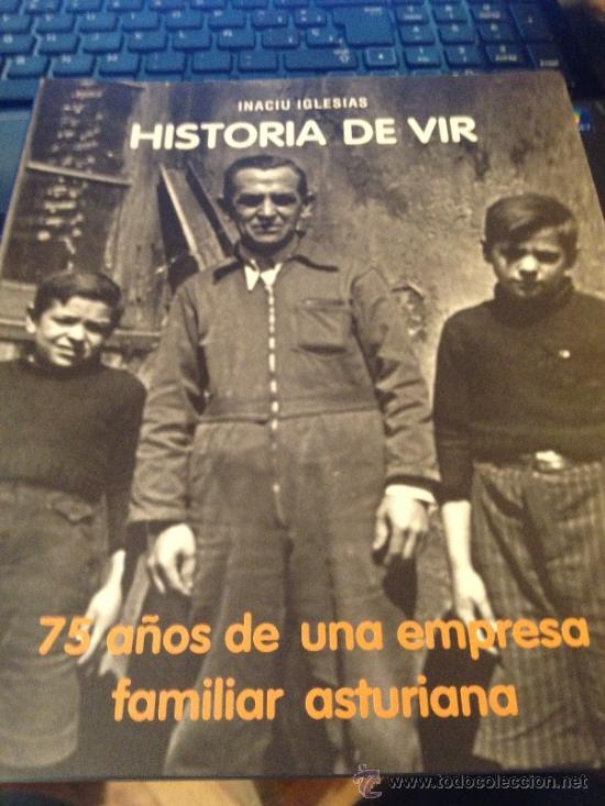 HISTORIA DE VIR .75 AÑOS DE UNA EMPRESA FAMILIAR ASTURIANA POR INACIU IGLESIAS. 2007 (Libros de Segunda Mano - Bellas artes, ocio y coleccionismo - Otros)