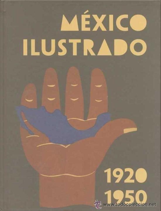 MÉXICO ILUSTRADO: LIBROS, REVISTAS Y CARTELES, 1920-1950 (Libros de Segunda Mano - Bellas artes, ocio y coleccionismo - Otros)