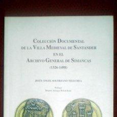 Libros de segunda mano: COLECCIÓN DOCUMENTAL DE LA VILLA MEDIEVAL DE SANTANDER EN EL ARCHIVO GENERAL DE SIMANCAS(1326-1498). Lote 15123156