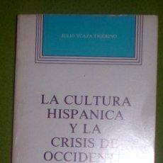 Libros de segunda mano: LA CULTURA HISPÁNICA Y LA CRISIS DE OCCIDENTE;JULIO YCAZA;M.DE CULTURA 1981. Lote 13288305