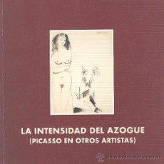 Libros de segunda mano: LA INTENSIDAD DEL AZOGUE. PICASSO EN OTROS ARTISTAS. BORES , CLAVÉ , DALÍ , PEINADO , CASTEJÓN ,LOBO. Lote 35337571
