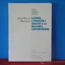Libros de segunda mano: LLENGUA, LITERATURA I SOCIETAT A LA MALLORCA CONTEMPORÀNIA.--JOSEP MASSOT I MUNTANER. Lote 35377928