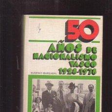 Libros de segunda mano: 50 AÑOS DE NACIONALISMO VASCO (1928-1978) /POR: EUGENIO IBARZABAL, EDITA: EDICIONES VASCAS, 1978. Lote 35400587