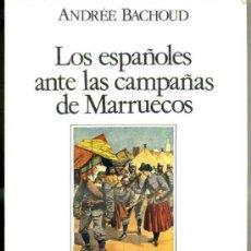 Libros de segunda mano: ANDRÉE BACHOUD : LOS ESPAÑOLES ANTE LAS CAMPAÑAS DE MARRUECOS (ESPASA, 1988). Lote 35406129