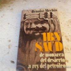 Libros de segunda mano: LIBRO IBN SAUD DE MONARCA DEL DESIERTO A REY DEL PETROLEO BENOIST-MECHIN ED. EUROS L.23910. Lote 35443309