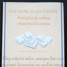 Libros de segunda mano: ARTÍCULOS DE CRÍTICA E HISTORIA LITERARIA - JOSÉ MARÍA BLANCO WHITE 2010 TAPA DURA CON SOBRECUBIERTA. Lote 35515012