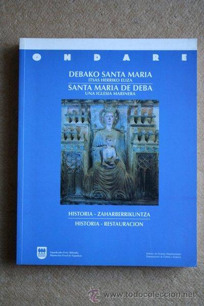 DEBAKO SANTA MARIA. ITSAS HERRIKO HELIZA. SANTA MARÍA DE DEBA. UNA IGLESIA MARINERA. HISTORIA. (Libros de Segunda Mano - Bellas artes, ocio y coleccionismo - Otros)