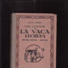 Libros de segunda mano: CRIA LUCRATIVA DE LA VACA LECHERA / AUTOR: JAVIER FARRAS -EDITA : OSSO - AÑOS 40. Lote 35675507