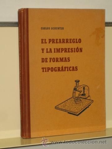 EL PREARREGLO Y LA IMPRESION DE FORMAS TIPOGRAFICAS - CARLOS SCHUNTER 1957 (Libros de Segunda Mano - Ciencias, Manuales y Oficios - Otros)