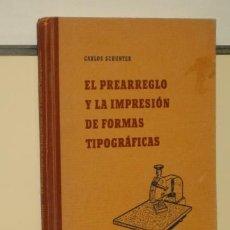 Livres d'occasion: EL PREARREGLO Y LA IMPRESION DE FORMAS TIPOGRAFICAS - CARLOS SCHUNTER 1957. Lote 35823331